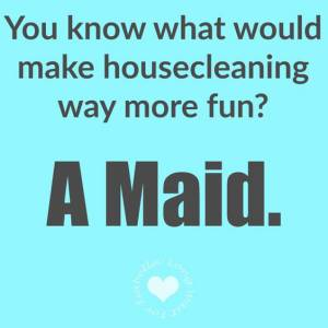 Choose a Maid that has been TRAINED!